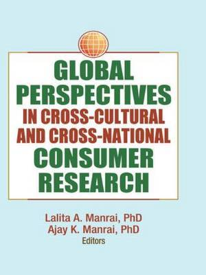 Global Perspectives in Cross-Cultural and Cross-National Consumer Research by Erdener Kaynak
