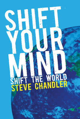 Shift Your Mind: Shift the World by Steve Chandler image