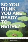 So You Think You Are Ready to Retire? Australian Edition by Barry LaValley