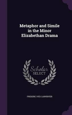 Metaphor and Simile in the Minor Elizabethan Drama by Frederic Ives Carpenter image