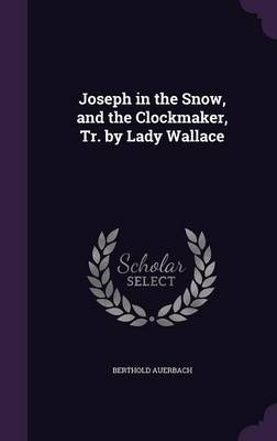 Joseph in the Snow, and the Clockmaker, Tr. by Lady Wallace by Berthold Auerbach image