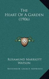 The Heart of a Garden (1906) by Rosamund Marriott Watson