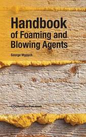 Handbook of Foaming and Blowing Agents by George Wypych