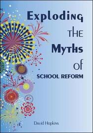 Exploding the Myths of School Reform by David Hopkins