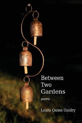 Between Two Gardens by Laura Quinn Guidry