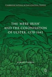 The 'Mere Irish' and the Colonisation of Ulster, 1570-1641 by Gerard Farrell image