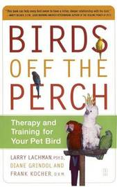 Birds Off the Perch: Theraphy and Training for your Pet Bird by Lachman image