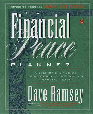 The Financial Peace Planner : A Step-by-Step Guide to Restoring Your Family's Financial Health by Dave Ramsey