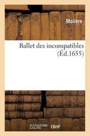 Ballet Des Incompatibles. Danse a Montpelier by . Moliere