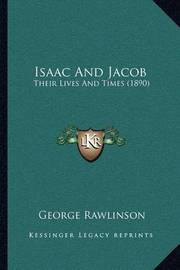 Isaac and Jacob: Their Lives and Times (1890) by George Rawlinson