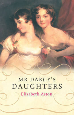 Mr Darcy's Daughters by Elizabeth Aston image