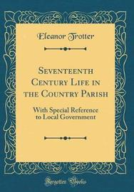 Seventeenth Century Life in the Country Parish by Eleanor Trotter image