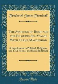 The Stacions of Rome and the Pilgrims Sea-Voyage with Clene Maydenhod by Frederick James Furnivall image