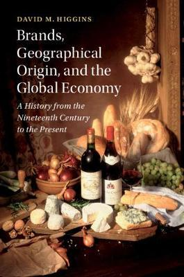 Brands, Geographical Origin, and the Global Economy by David M Higgins