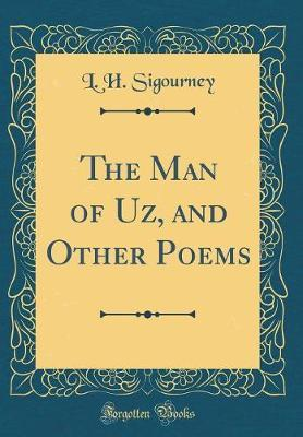 The Man of Uz, and Other Poems (Classic Reprint) by L H Sigourney