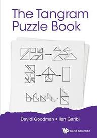 Tangram Puzzle Book, The: A New Approach To The Classic Pieces by Ilan Garibi