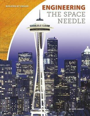 Engineering the Space Needle by Kate Conley