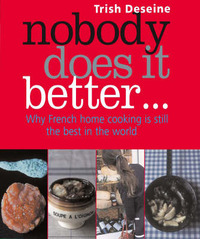 Nobody Does It Better: Why French Home Cooking is Still the Best in the World by Trish Deseine image