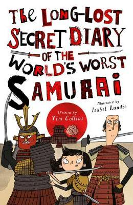The Long-Lost Secret Diary of the World's Worst Samurai by Tim Collins