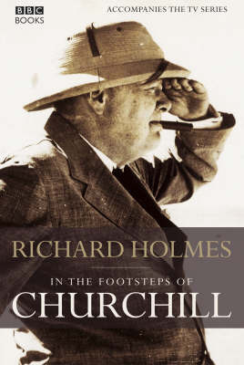 In the Footsteps of Churchill by Richard Holmes image