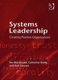 Systems Leadership: Creating Positive Organizations by Ian MacDonald