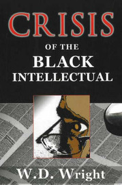 Crisis of the Black Intellectual by William D Wright image