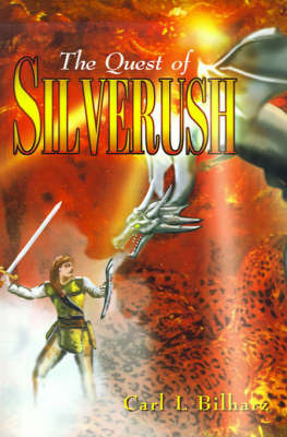The Quest of Silverush by Carl Bilharz