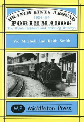 Branch Lines Around Porthmadog 1954-94 by Vic Mitchell image