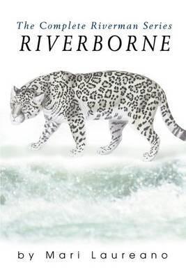 Riverborne: The Complete Riverman Series by Mari Laureano