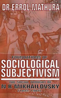 Foundations of Sociological Objectivism, the Social Thought of N K Mikhailovsky (1842-1904) by Errol Mathura image