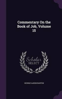 Commentary on the Book of Job, Volume 15 by George Aaron Barton image