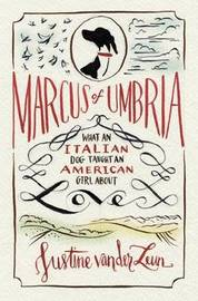 Marcus of Umbria: A Most Unusual Italian Love Story by Justine Van Der Leun image