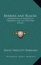 Berbers and Blacks: Impressions of Morocco, Timbuktu and the Western Sudan by David Prescott Barrows image