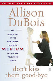 Don't Kiss Them Good-Bye by Allison DuBois