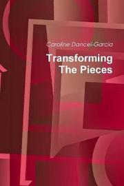 Transforming the Pieces by Caroline Dancel-Garcia