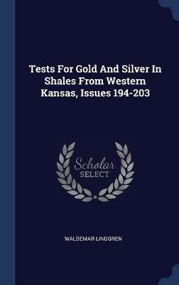 Tests for Gold and Silver in Shales from Western Kansas, Issues 194-203 by Waldemar Lindgren