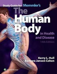 Study Guide to Accompany Memmler's The Human Body in Health and Disease by Kerry L. Hull