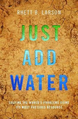 Just Add Water by Rhett B. Larson