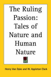 The Ruling Passion: Tales of Nature and Human Nature by Henry Van Dyke image