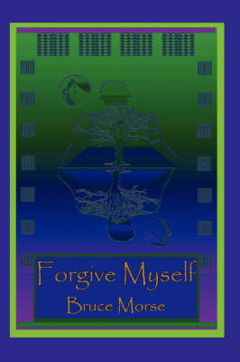 Forgive Myself by Bruce Morse