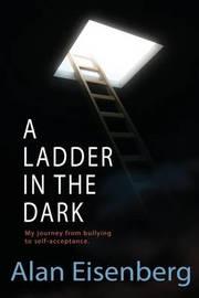 A Ladder in the Dark by Alan L Eisenberg