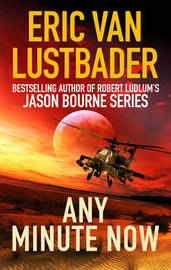 Any Minute Now by Eric Van Lustbader