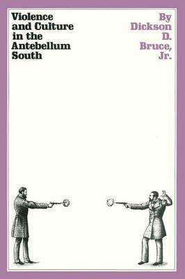 Violence and Culture in the Antebellum South by Dickson D. Jr. Bruce
