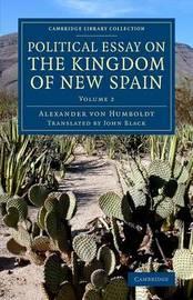 Political Essay on the Kingdom of New Spain: Volume 2 by Alexander Von Humboldt