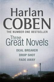 "Three Great Novels: ""Deal Breaker"", "" Drop Shot"", "" Fade-away"" by Harlan Coben"