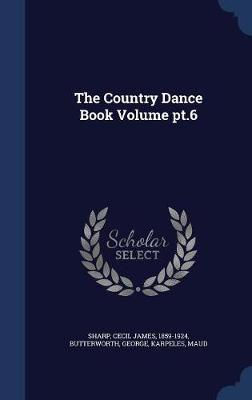 The Country Dance Book Volume PT.6 by Butterworth George image