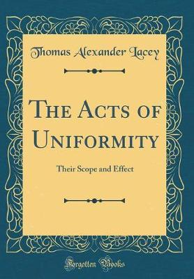 The Acts of Uniformity by Thomas Alexander Lacey