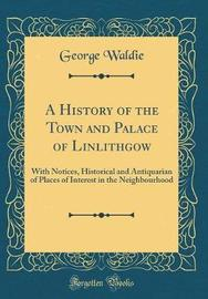 A History of the Town and Palace of Linlithgow by George Waldie image