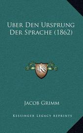 Uber Den Ursprung Der Sprache (1862) by Jacob Grimm