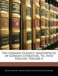 The German Classics: Masterpieces of German Literature, Tr. Into English, Volume 6 by Isidore Singer